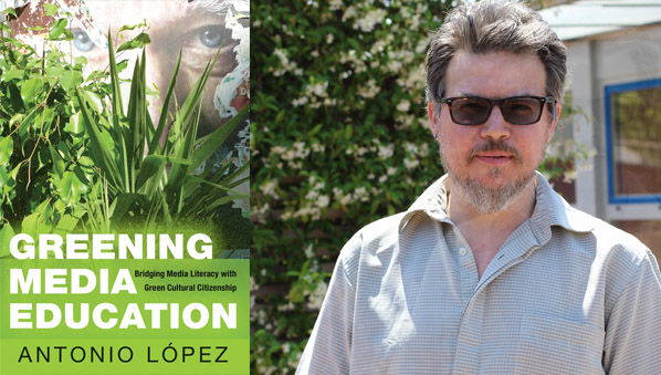 """Greening Media Education:"" New Book by Professor Antonio López"