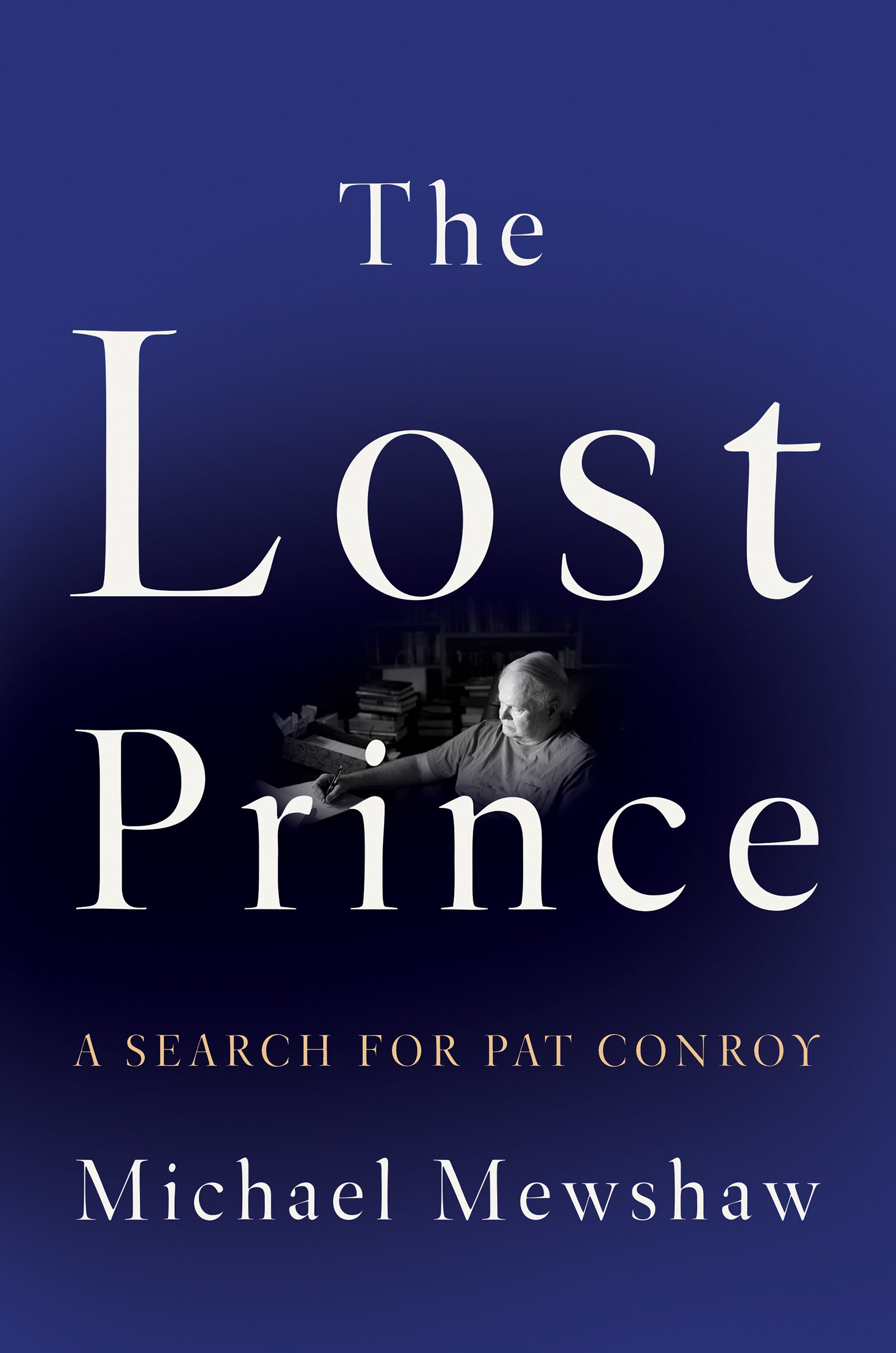 The Lost Prince: A Search for Pat Conroy, by MIchael Mewshaw